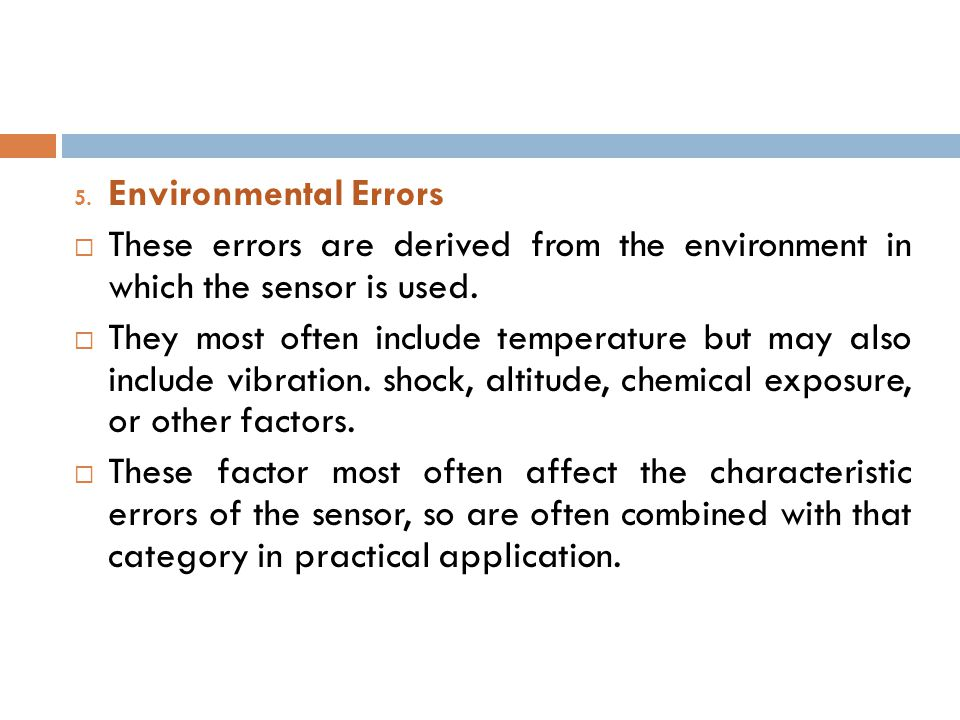 Environmental Errors These errors are derived from the environment in which the sensor is used.