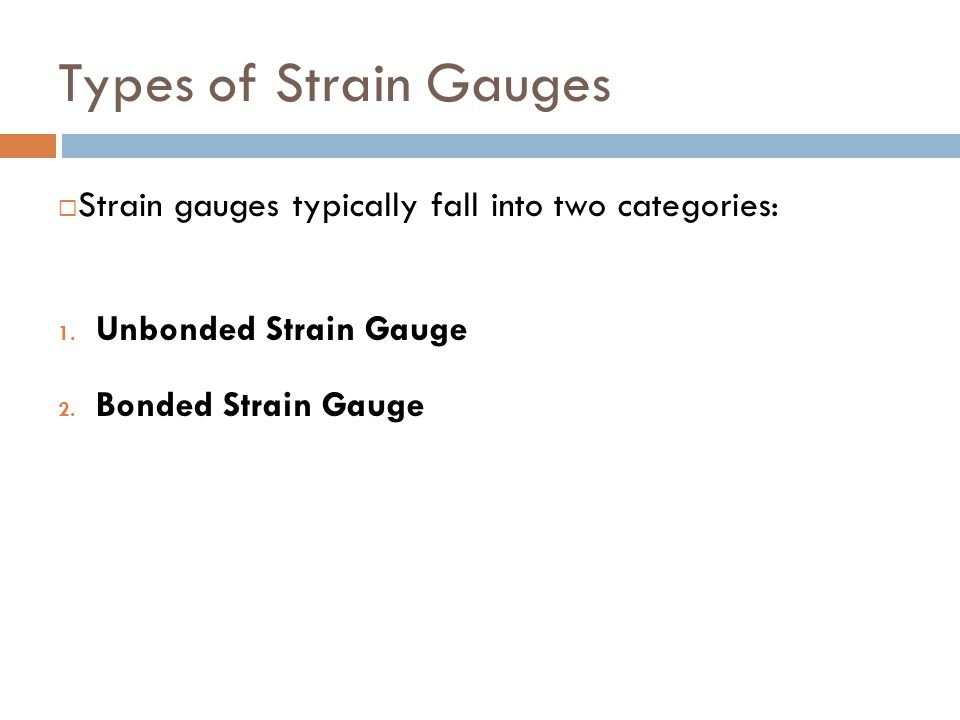 Types of Strain Gauges Strain gauges typically fall into two categories: Unbonded Strain Gauge.