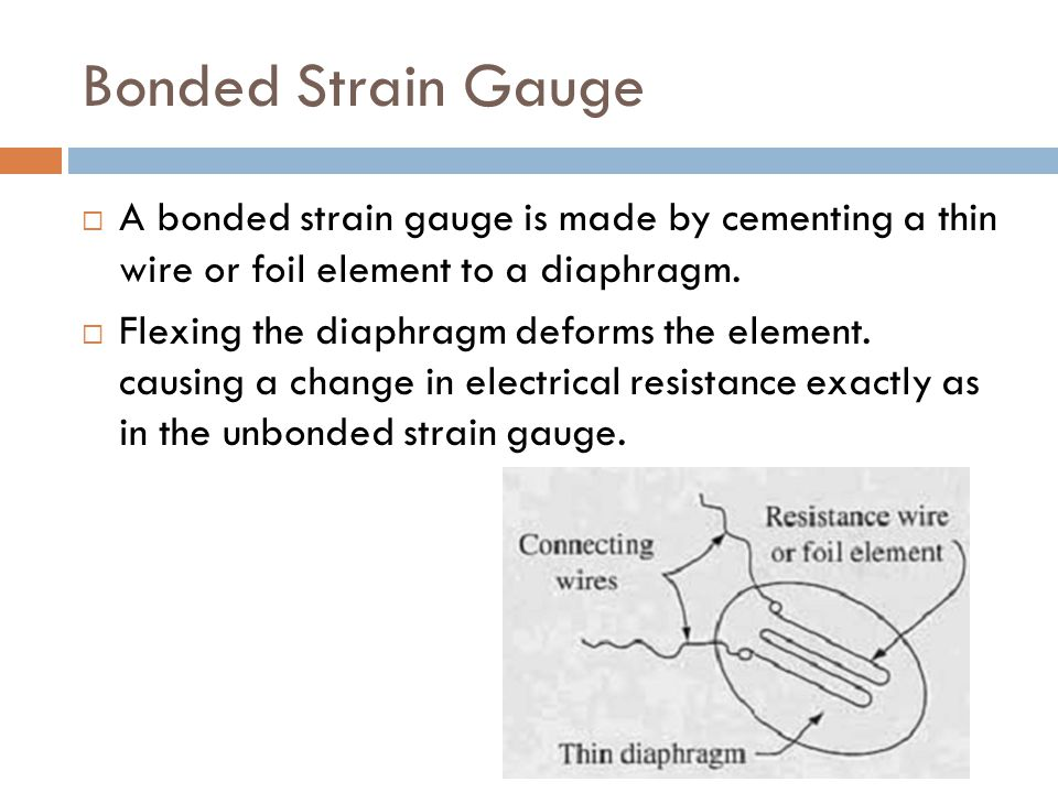 Bonded Strain Gauge A bonded strain gauge is made by cementing a thin wire or foil element to a diaphragm.