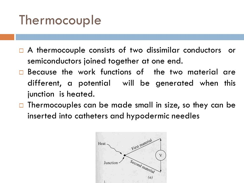 Thermocouple A thermocouple consists of two dissimilar conductors or semiconductors joined together at one end.