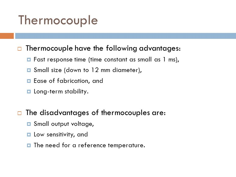 Thermocouple Thermocouple have the following advantages: