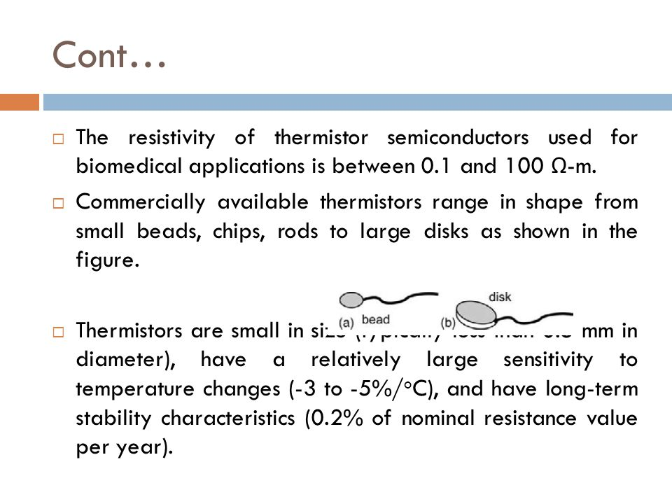 Cont… The resistivity of thermistor semiconductors used for biomedical applications is between 0.1 and 100 Ω-m.