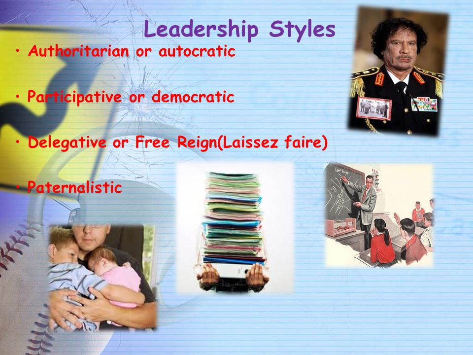 Leadership Styles Authoritarian or autocratic