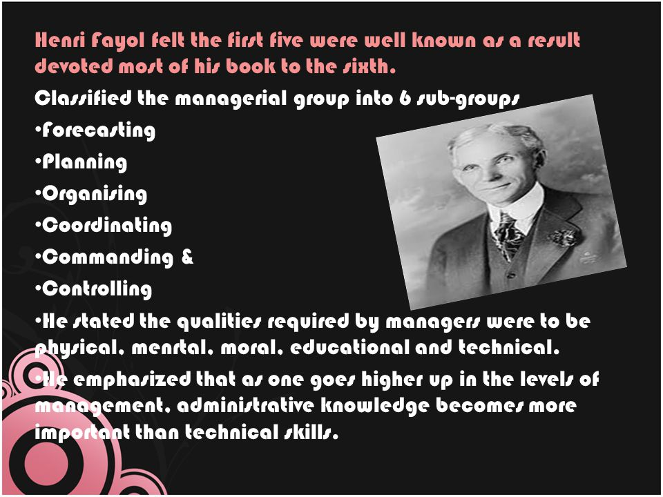 Henri Fayol felt the first five were well known as a result devoted most of his book to the sixth.