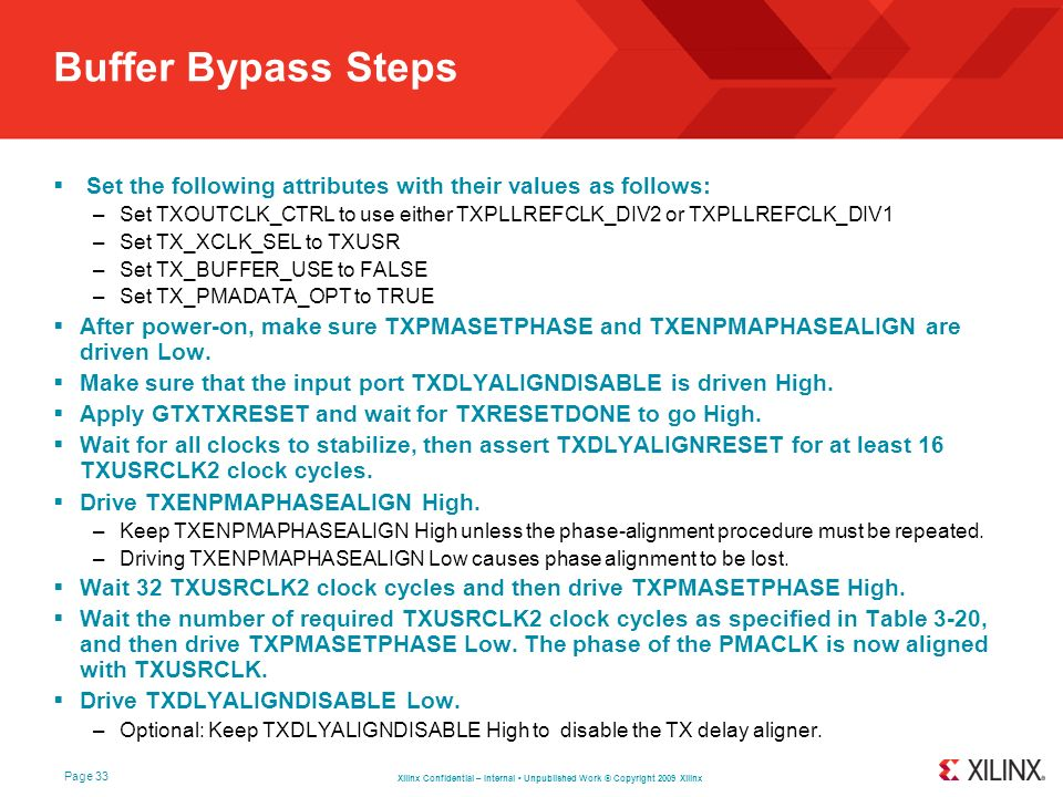 Buffer Bypass Steps Set the following attributes with their values as follows: Set TXOUTCLK_CTRL to use either TXPLLREFCLK_DIV2 or TXPLLREFCLK_DIV1.