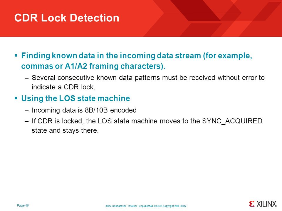 CDR Lock Detection Finding known data in the incoming data stream (for example, commas or A1/A2 framing characters).