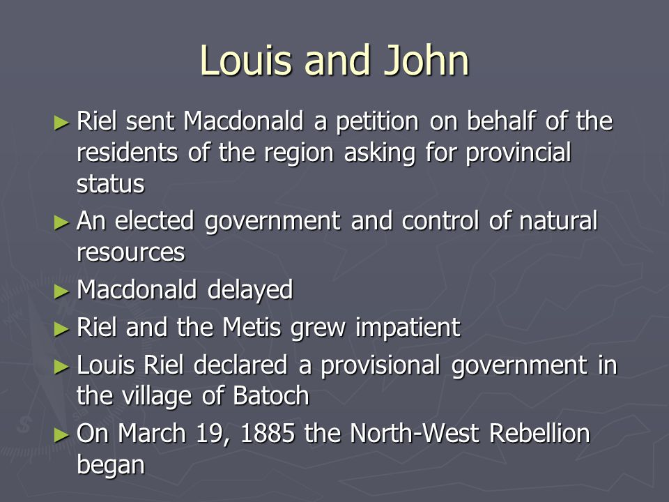 Louis and John Riel sent Macdonald a petition on behalf of the residents of the region asking for provincial status.