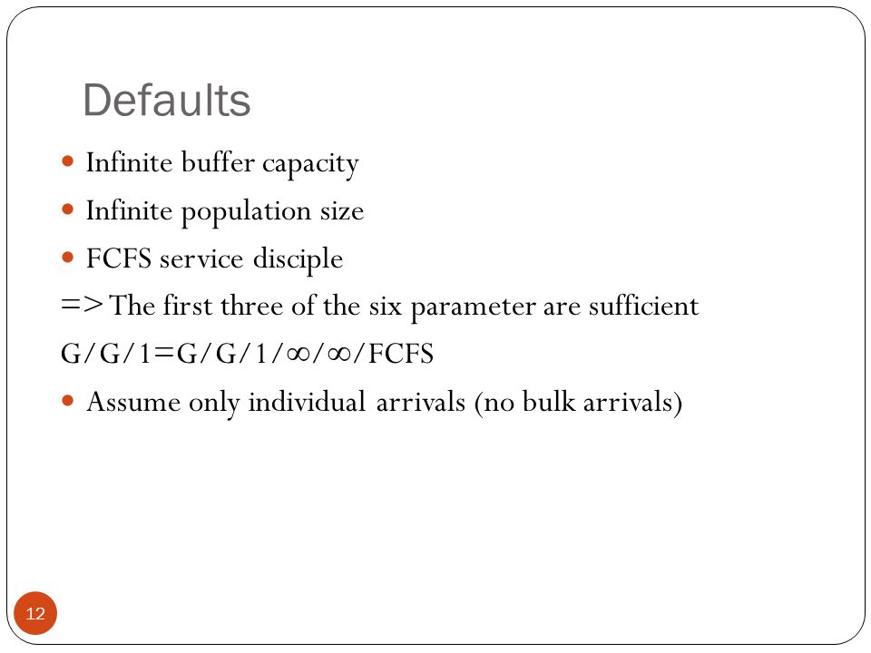 Defaults Infinite buffer capacity Infinite population size