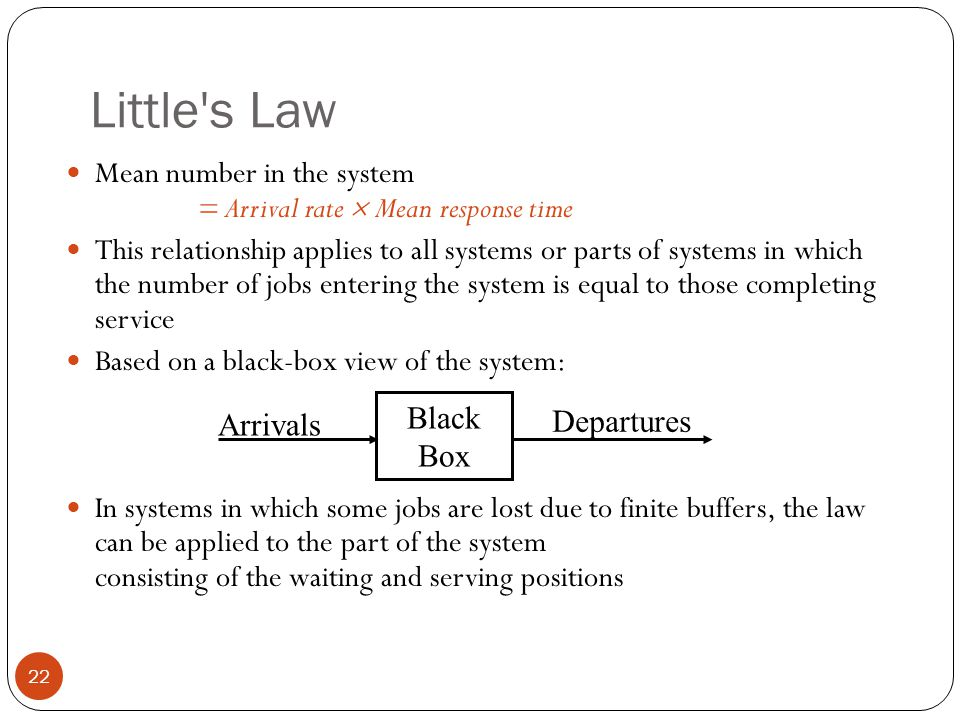 Little s Law Mean number in the system = Arrival rate  Mean response time.