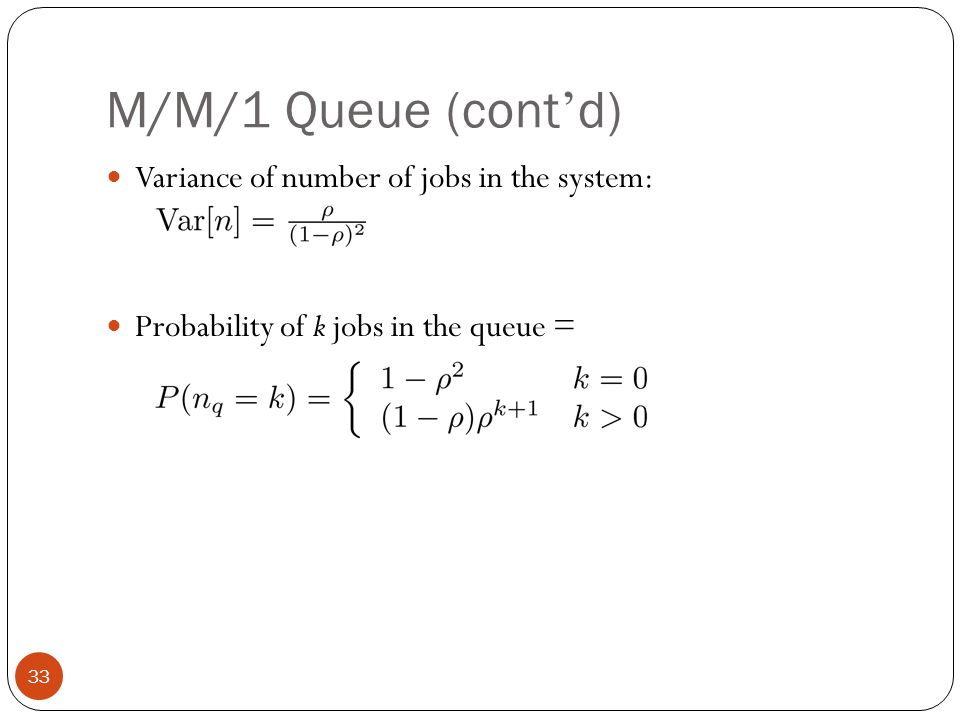 M/M/1 Queue (cont'd) Variance of number of jobs in the system: