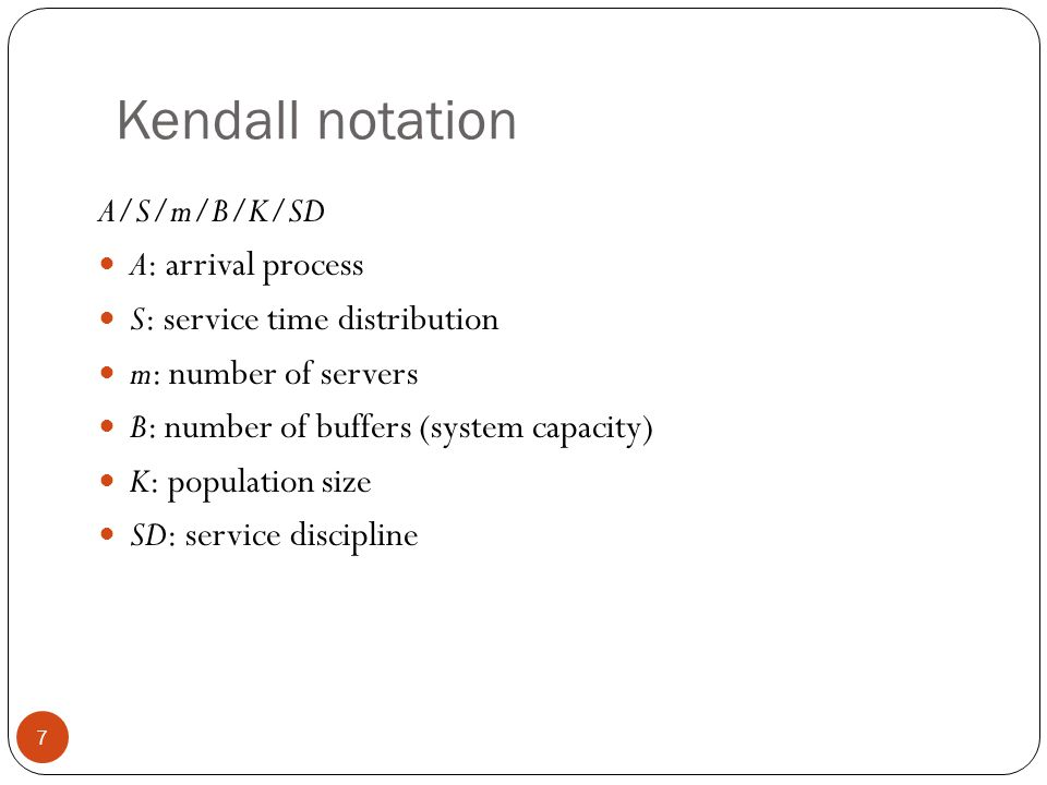 Kendall notation A/S/m/B/K/SD A: arrival process
