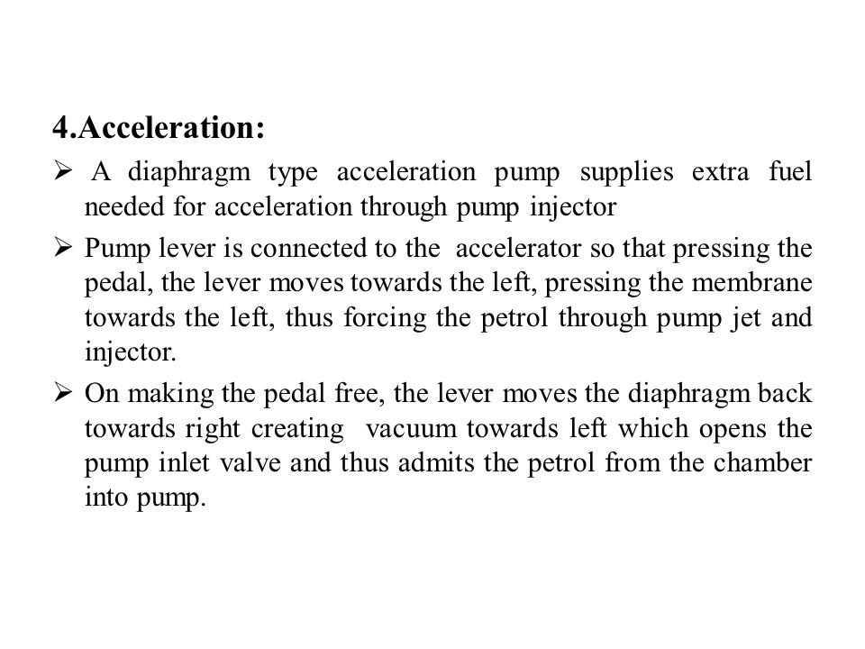 4.Acceleration: A diaphragm type acceleration pump supplies extra fuel needed for acceleration through pump injector.
