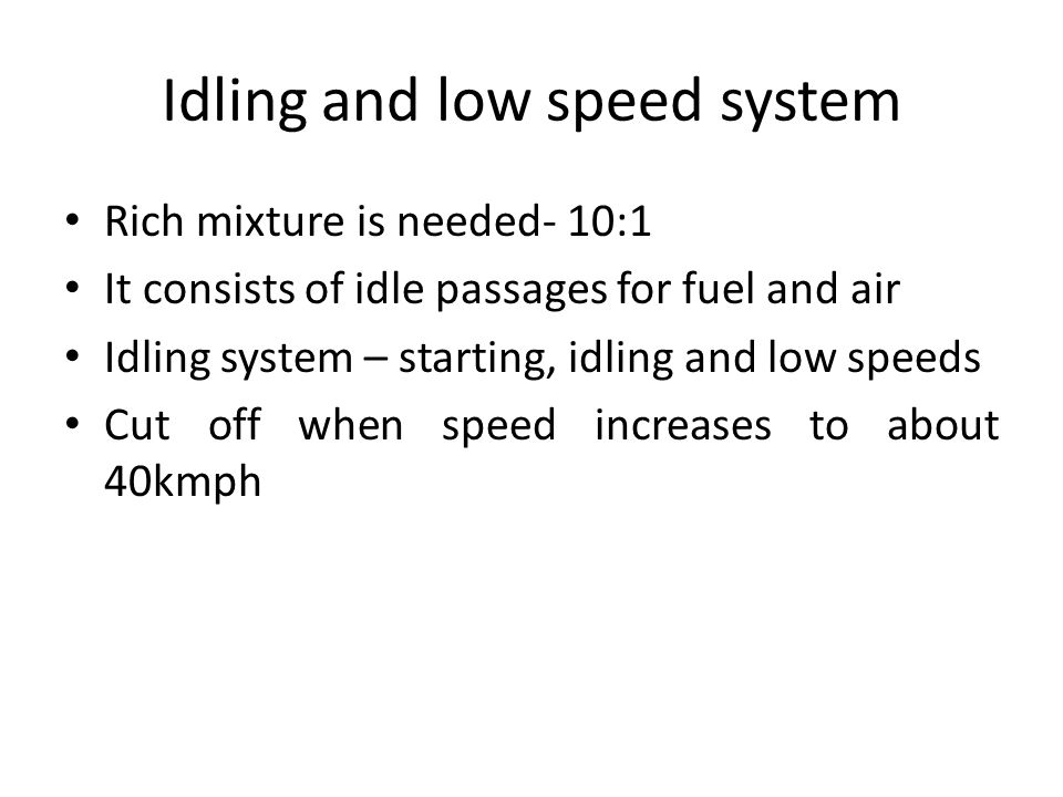 Idling and low speed system
