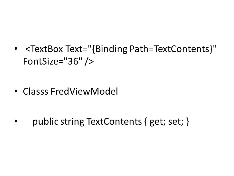 <TextBox Text= {Binding Path=TextContents} FontSize= 36 />
