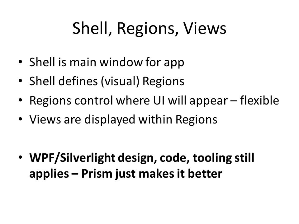Shell, Regions, Views Shell is main window for app