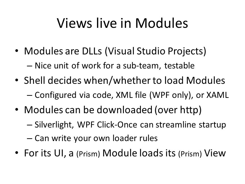 Views live in Modules Modules are DLLs (Visual Studio Projects)