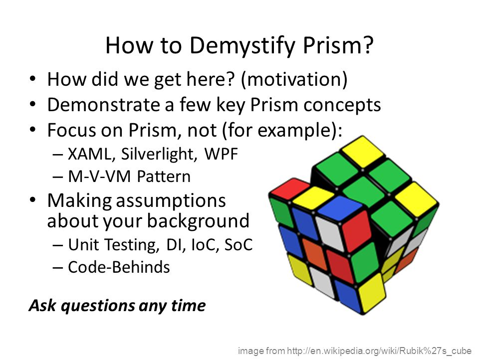 How to Demystify Prism How did we get here (motivation)