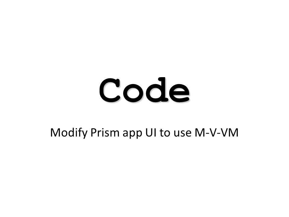 Modify Prism app UI to use M-V-VM