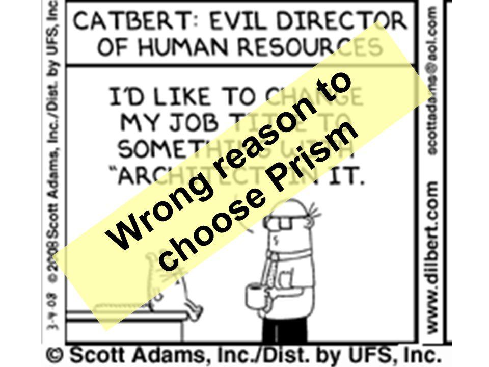 Wrong reason to choose Prism