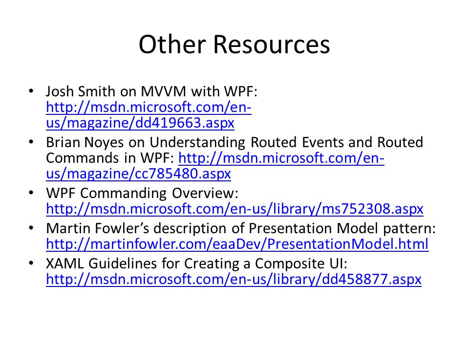 Other Resources Josh Smith on MVVM with WPF: http://msdn.microsoft.com/en-us/magazine/dd419663.aspx.