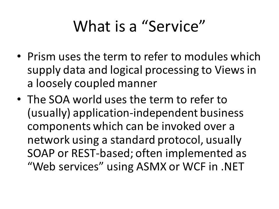 What is a Service Prism uses the term to refer to modules which supply data and logical processing to Views in a loosely coupled manner.