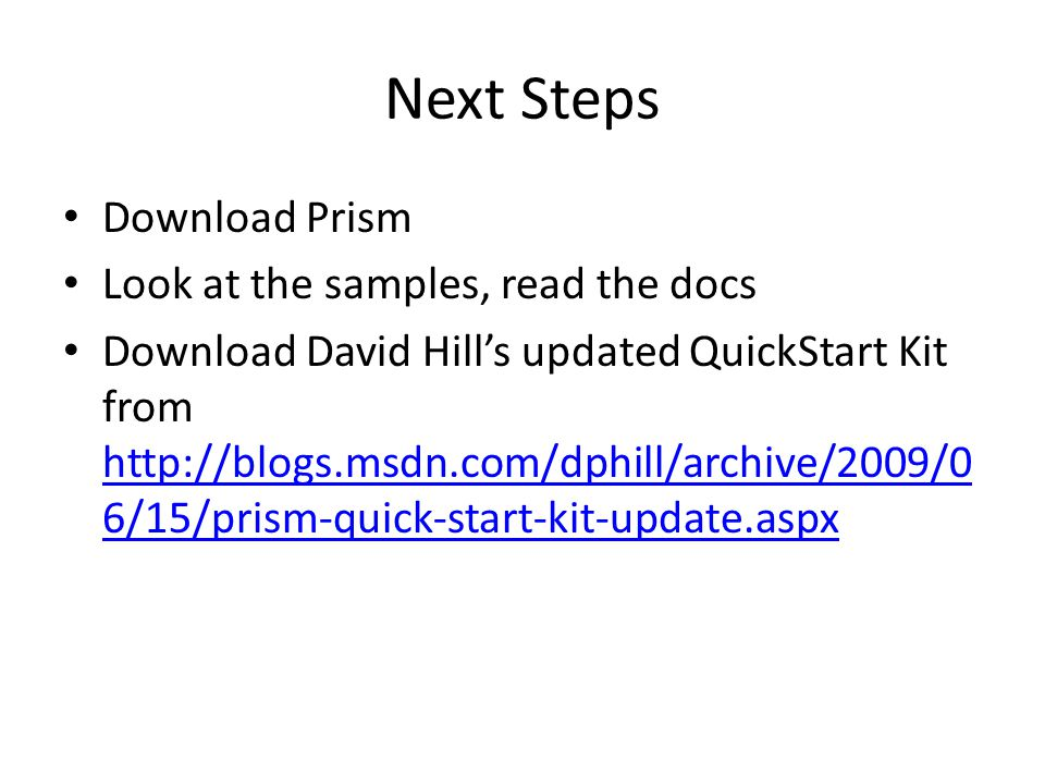 Next Steps Download Prism Look at the samples, read the docs