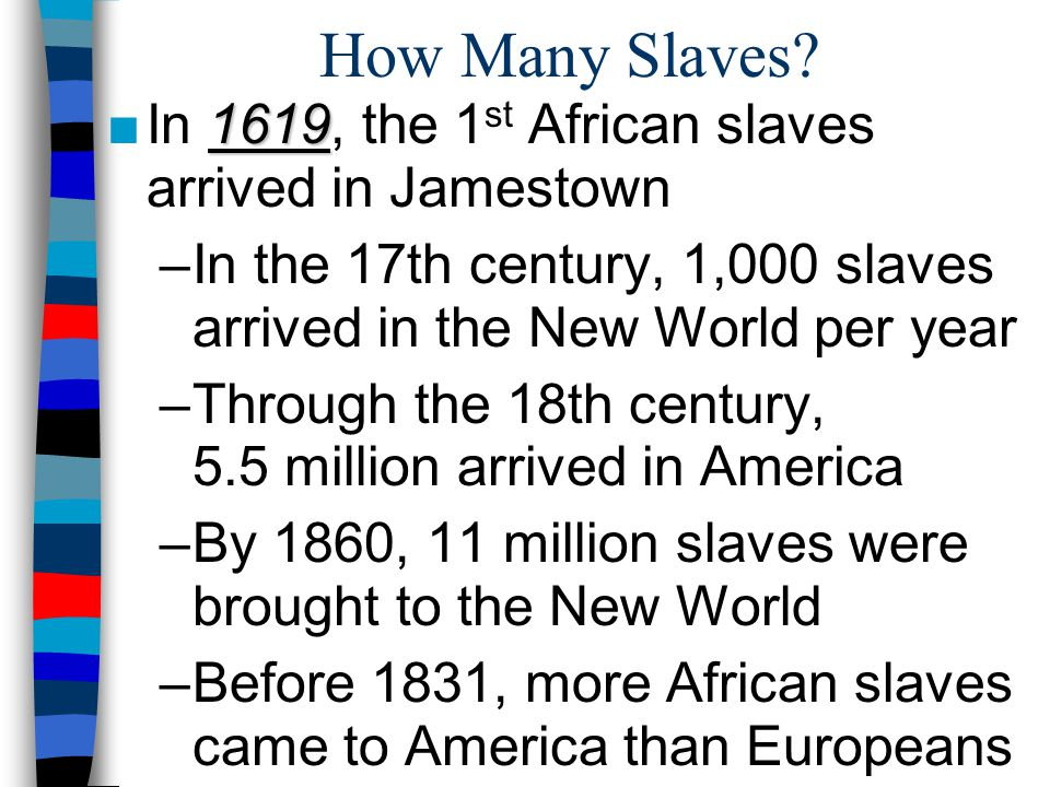 How Many Slaves In 1619, the 1st African slaves arrived in Jamestown