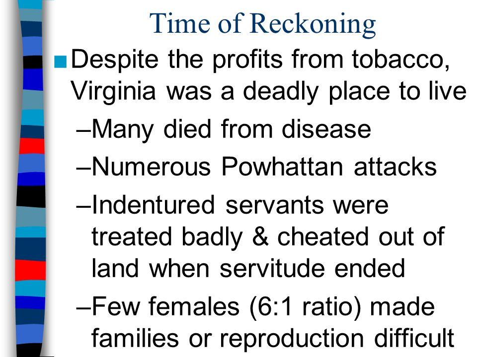 Time of Reckoning Despite the profits from tobacco, Virginia was a deadly place to live. Many died from disease.