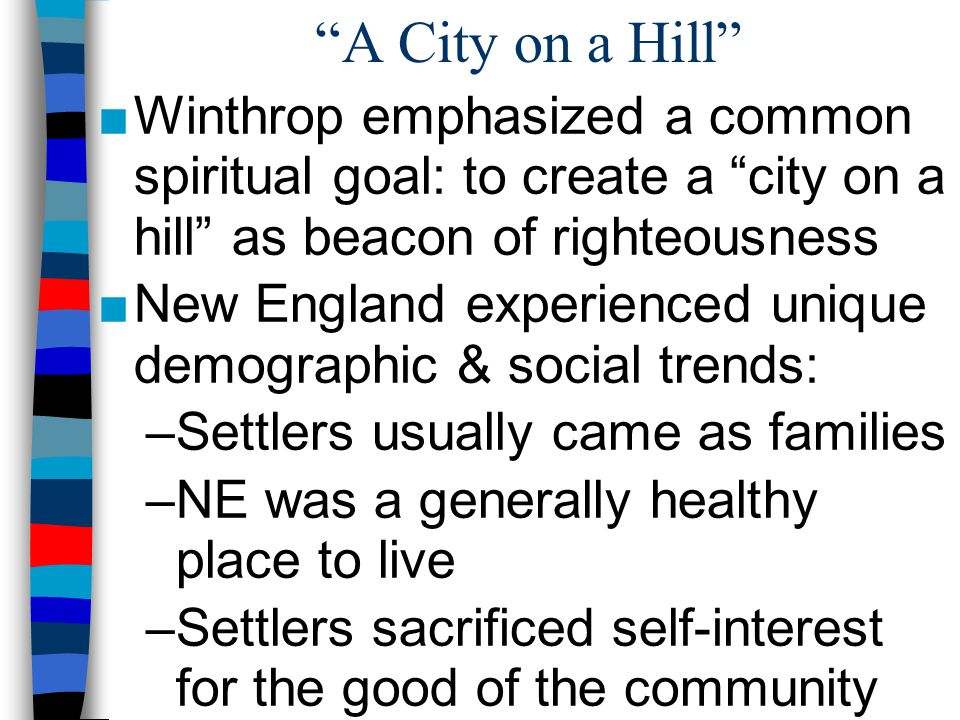 A City on a Hill Winthrop emphasized a common spiritual goal: to create a city on a hill as beacon of righteousness.