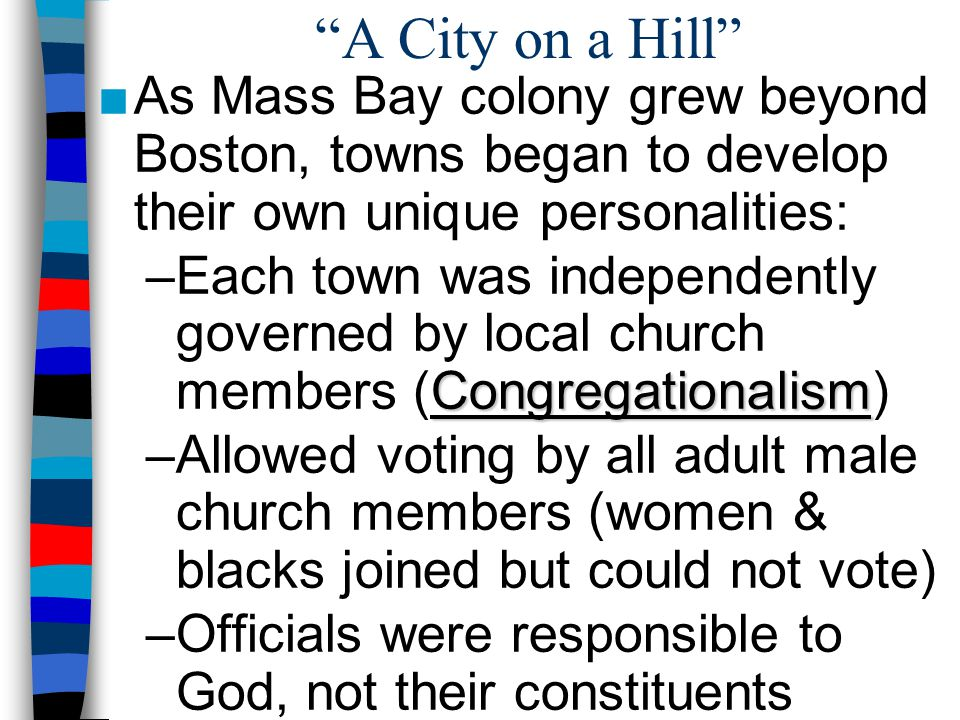 A City on a Hill As Mass Bay colony grew beyond Boston, towns began to develop their own unique personalities: