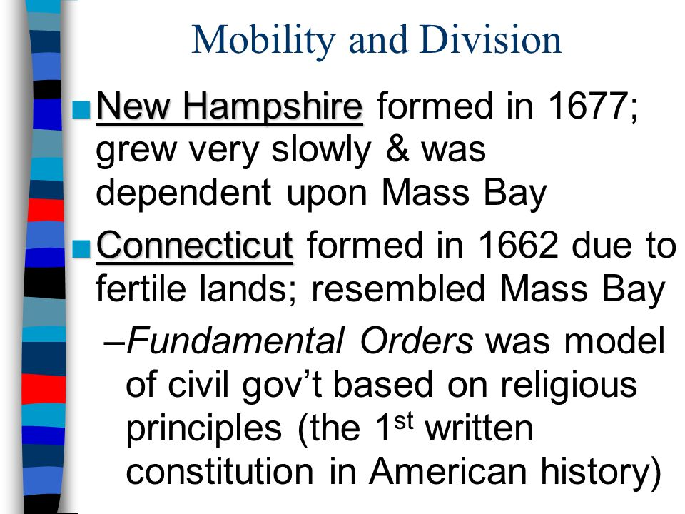 Mobility and Division New Hampshire formed in 1677; grew very slowly & was dependent upon Mass Bay.