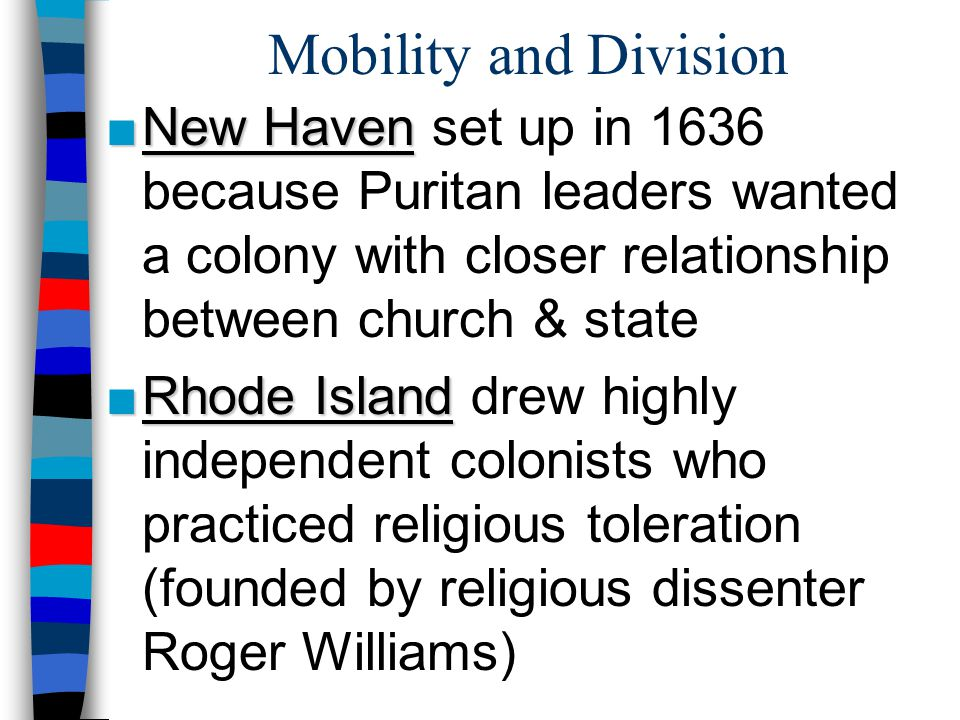 Mobility and Division New Haven set up in 1636 because Puritan leaders wanted a colony with closer relationship between church & state.