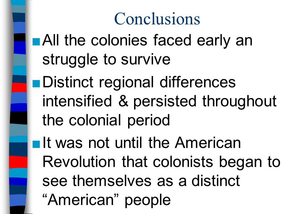 Conclusions All the colonies faced early an struggle to survive