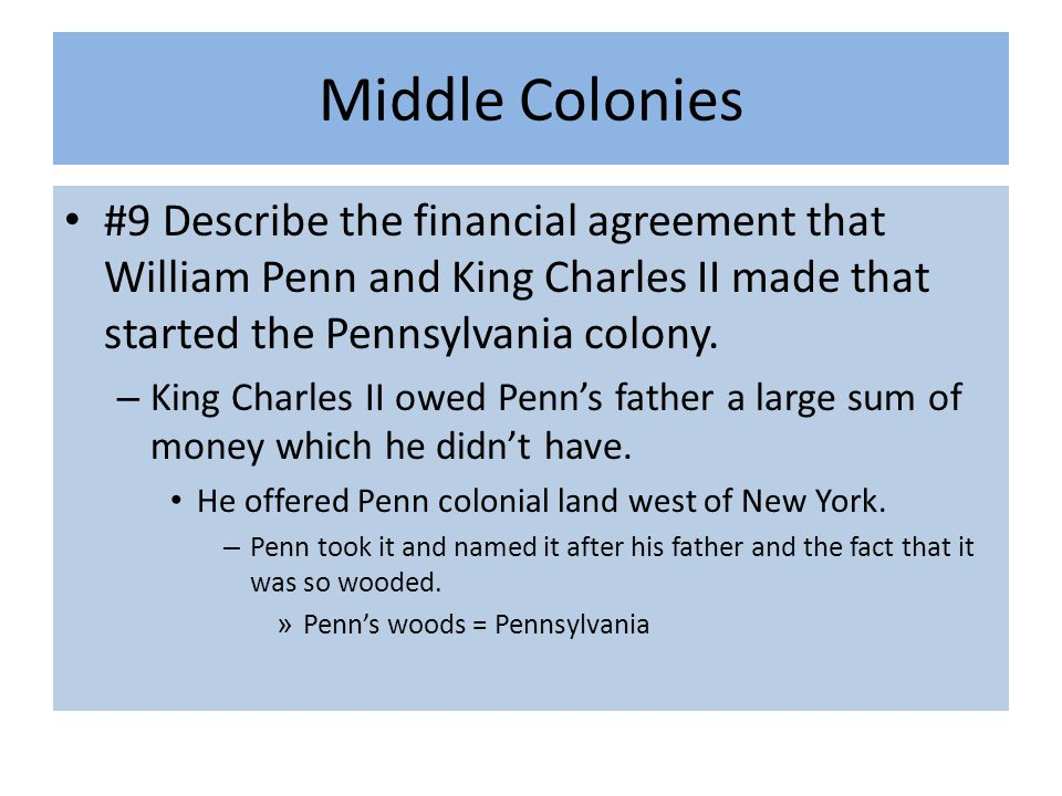 Middle Colonies #9 Describe the financial agreement that William Penn and King Charles II made that started the Pennsylvania colony.