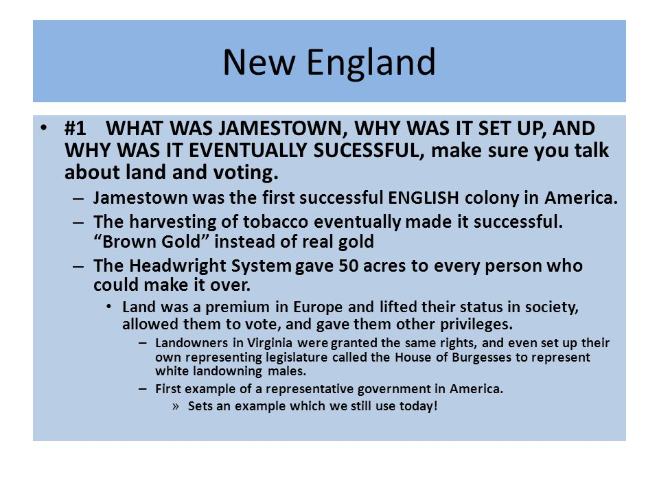 New England #1 WHAT WAS JAMESTOWN, WHY WAS IT SET UP, AND WHY WAS IT EVENTUALLY SUCESSFUL, make sure you talk about land and voting.