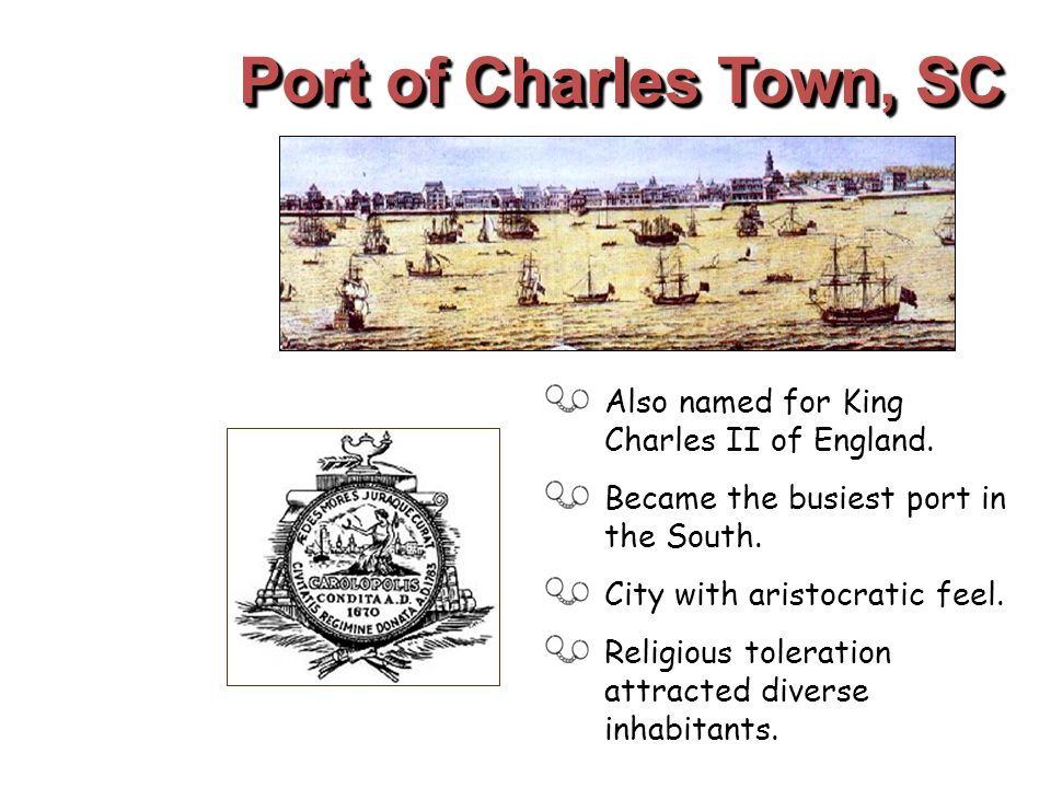 Port of Charles Town, SC Also named for King Charles II of England.