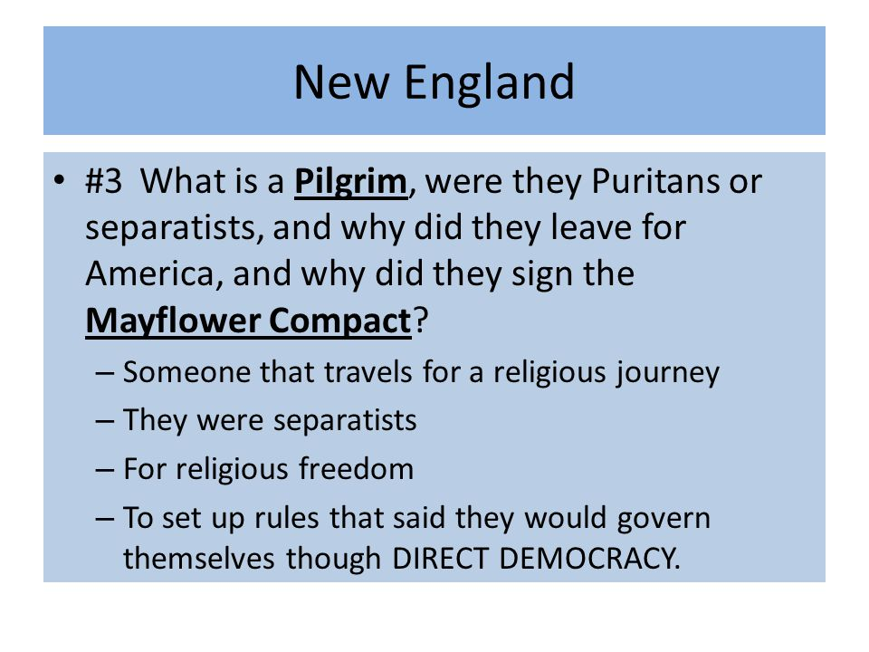 New England #3 What is a Pilgrim, were they Puritans or separatists, and why did they leave for America, and why did they sign the Mayflower Compact