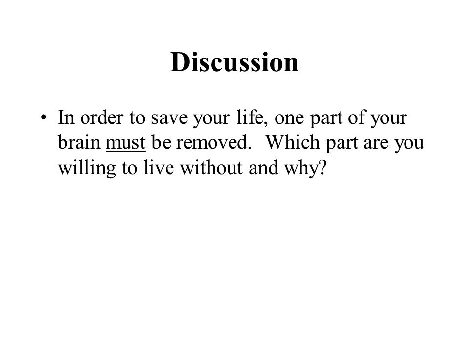 Discussion In order to save your life, one part of your brain must be removed.
