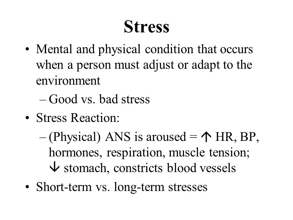 Stress Mental and physical condition that occurs when a person must adjust or adapt to the environment.