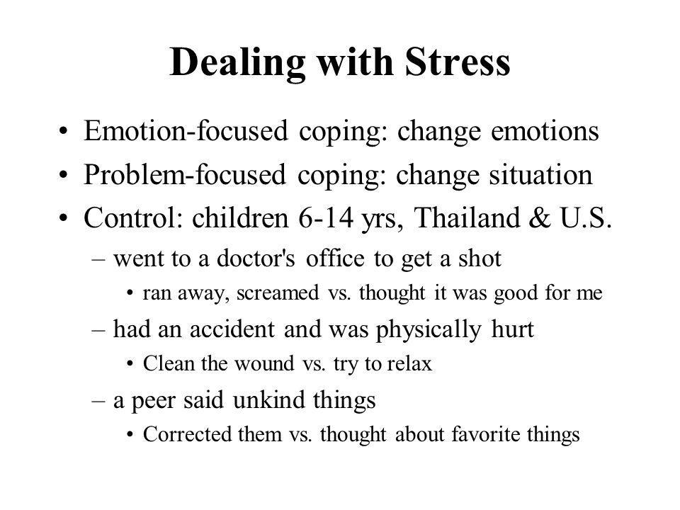 Dealing with Stress Emotion-focused coping: change emotions