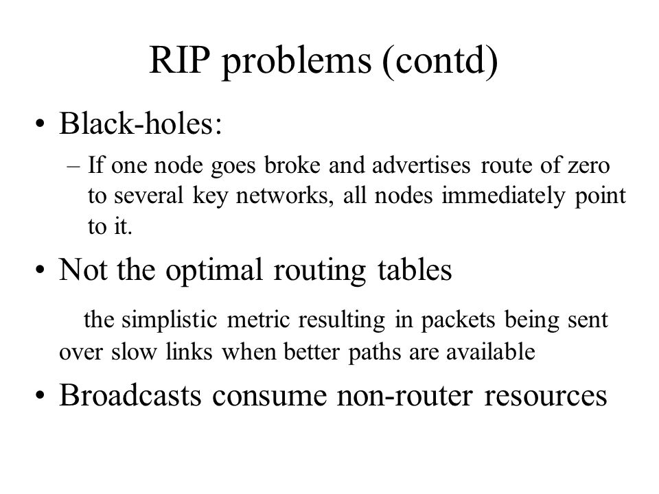 RIP problems (contd) Black-holes: Not the optimal routing tables