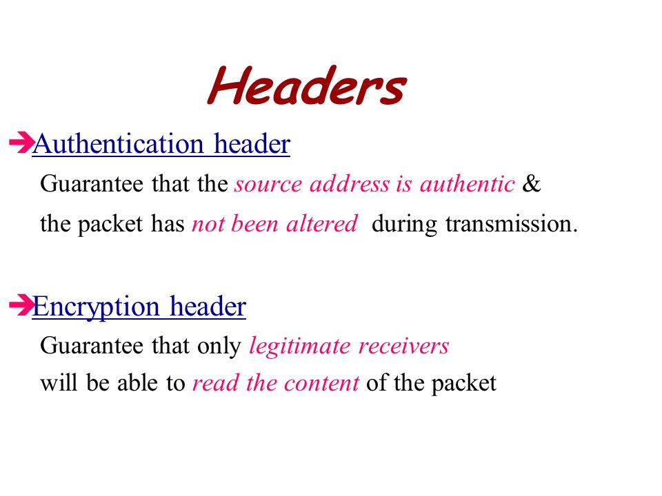 Headers Authentication header Encryption header