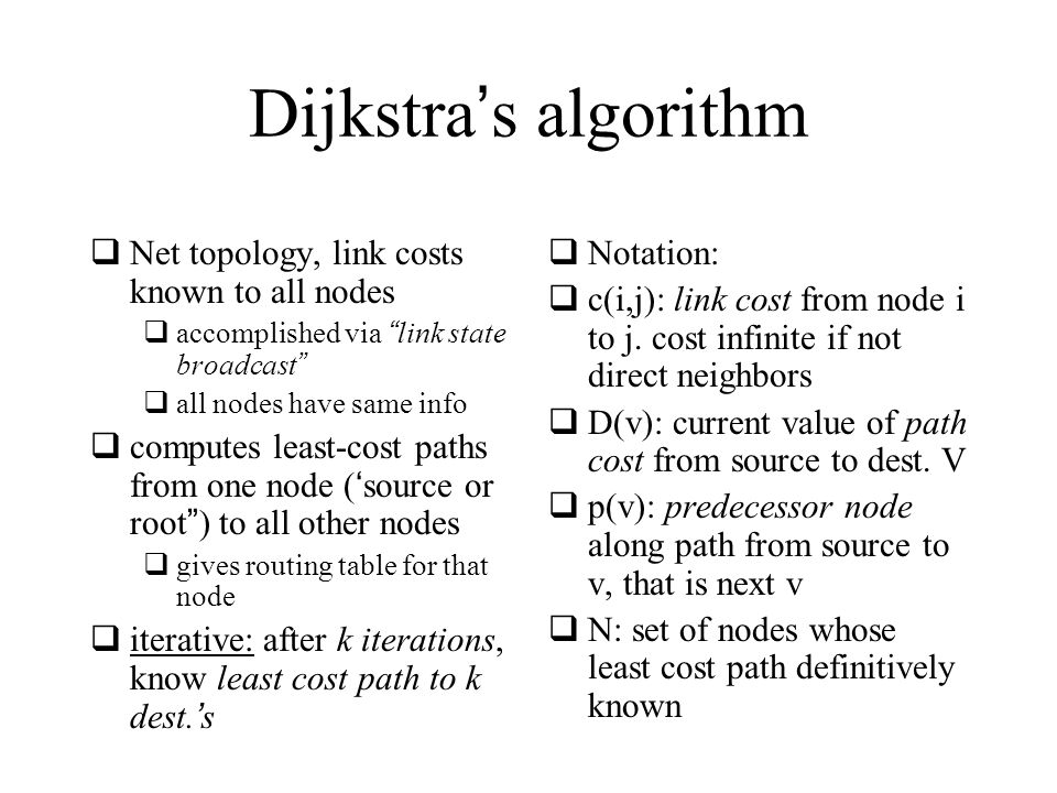 Dijkstra's algorithm Net topology, link costs known to all nodes