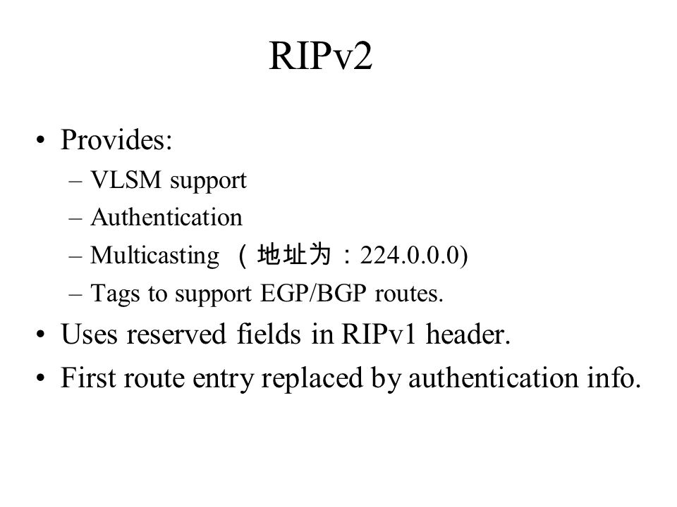 RIPv2 Provides: Uses reserved fields in RIPv1 header.