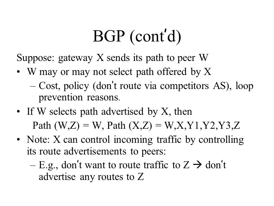 BGP (cont'd) Suppose: gateway X sends its path to peer W