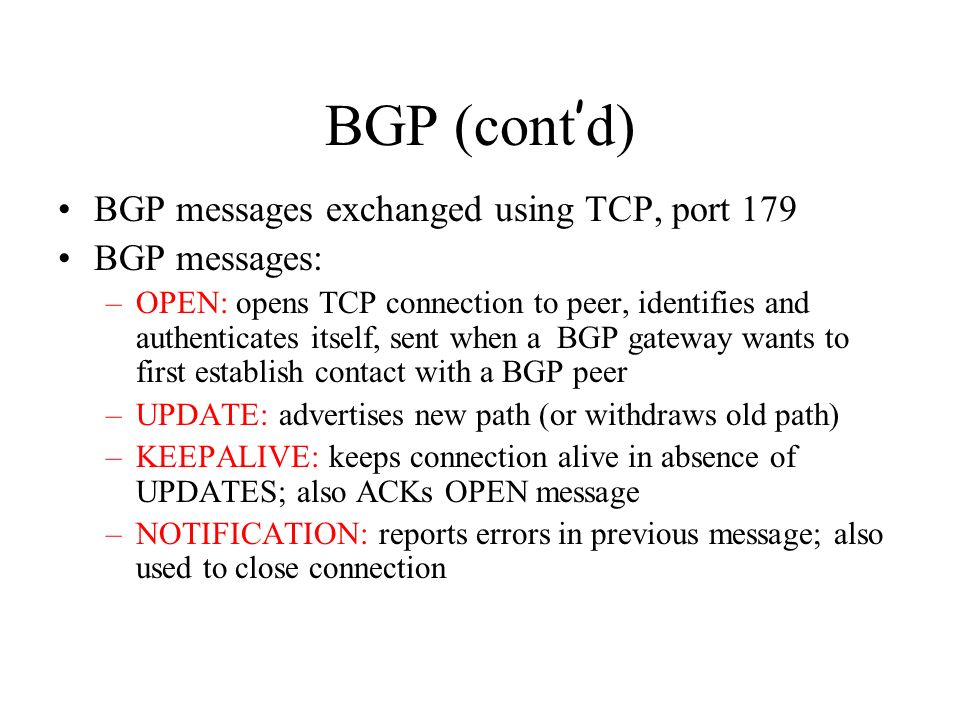 BGP (cont'd) BGP messages exchanged using TCP, port 179 BGP messages: