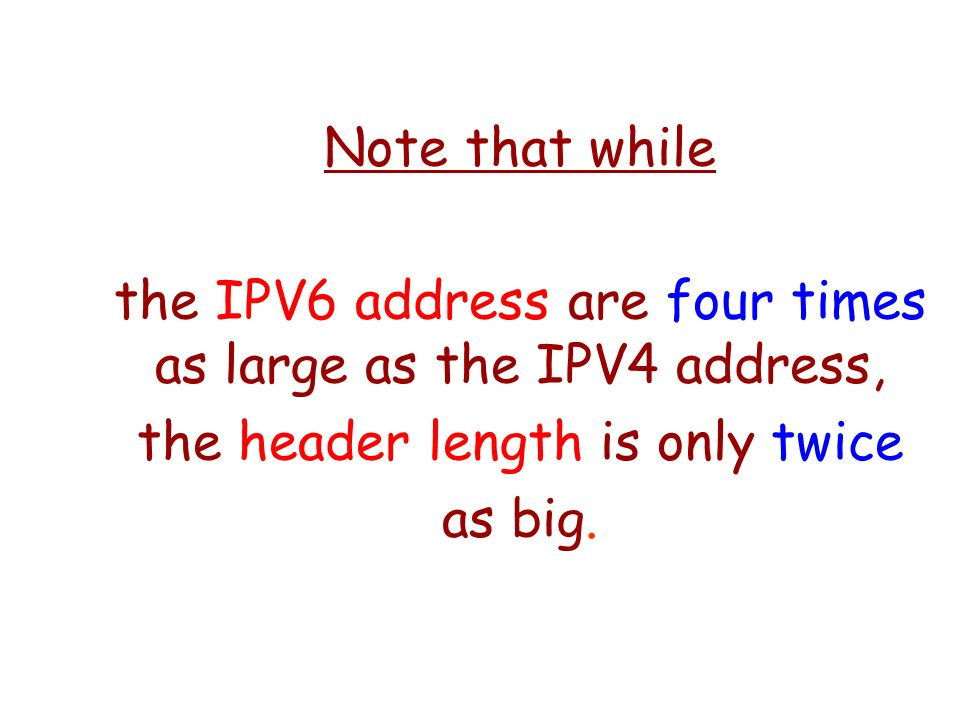 the IPV6 address are four times as large as the IPV4 address,