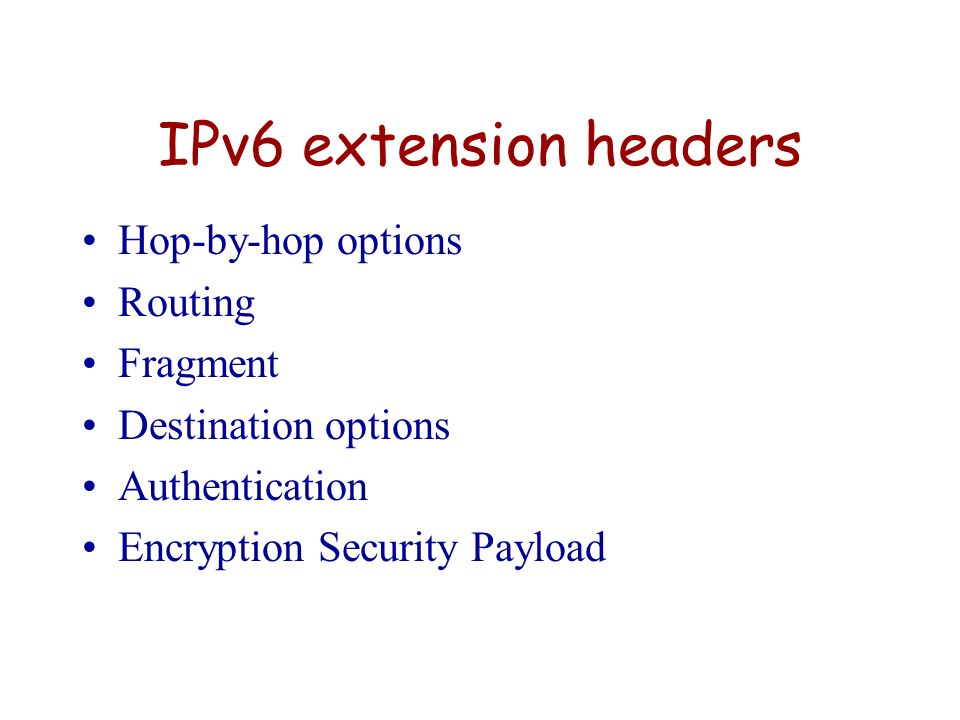 IPv6 extension headers Hop-by-hop options Routing Fragment
