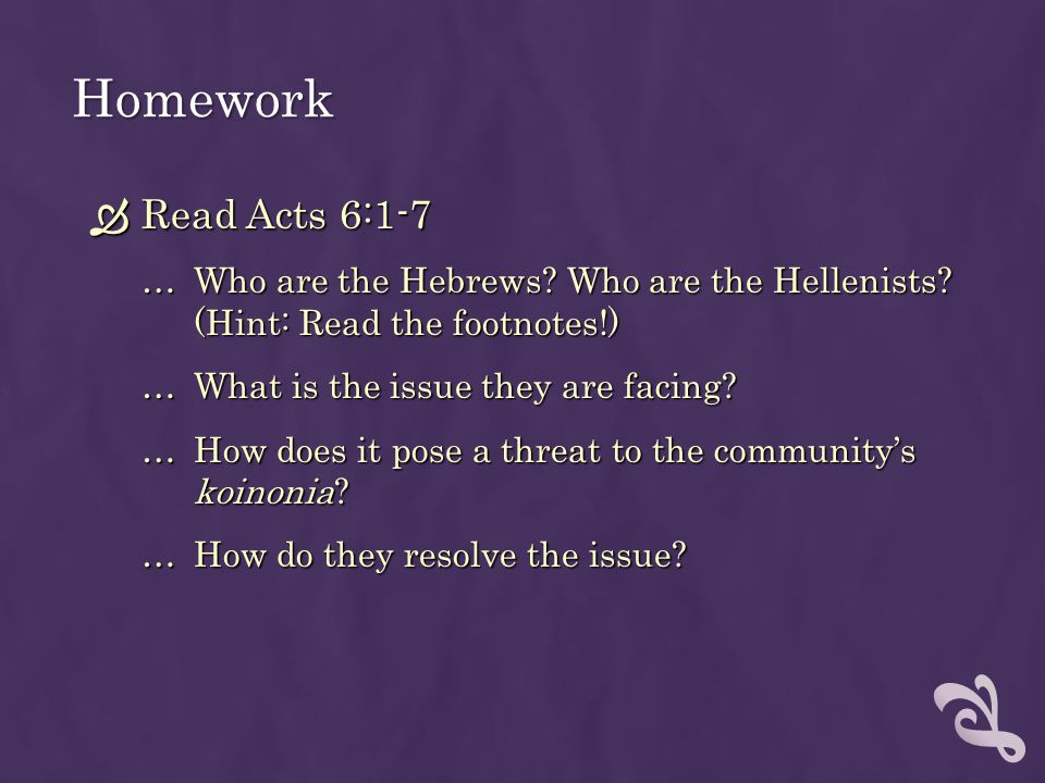 Homework Read Acts 6:1-7. Who are the Hebrews Who are the Hellenists (Hint: Read the footnotes!)