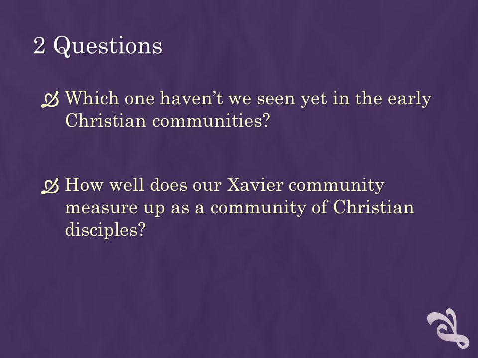 2 Questions Which one haven't we seen yet in the early Christian communities